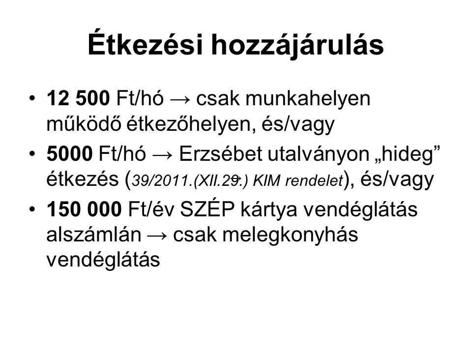 """Étkezési hozzájárulás 12 500 Ft/hó → csak munkahelyen működő étkezőhelyen, és/vagy 5000 Ft/hó → Erzsébet utalványon """"hideg"""" étkezés ( 39/2011.(XII.29."""