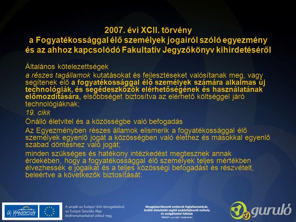 2007. évi XCII. törvény a Fogyatékossággal élő személyek jogairól szóló egyezmény és az ahhoz kapcsolódó Fakultatív Jegyzőkönyv kihirdetéséről Általán