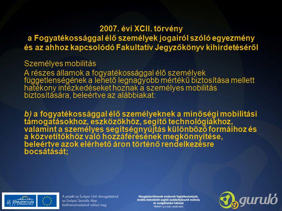 2007. évi XCII. törvény a Fogyatékossággal élő személyek jogairól szóló egyezmény és az ahhoz kapcsolódó Fakultatív Jegyzőkönyv kihirdetéséről Személy