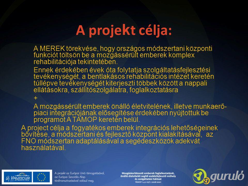A proje k t célja: A MEREK törekvése, hogy országos módszertani központi funkciót töltsön be a mozgássérült emberek komplex rehabilitációja tekintetében.