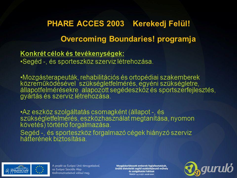 PHARE ACCES 2003 Kerekedj Felül! Overcoming Boundaries! programja Konkrét célok és tevékenységek: Segéd -, és sporteszköz szerviz létrehozása. Mozgást