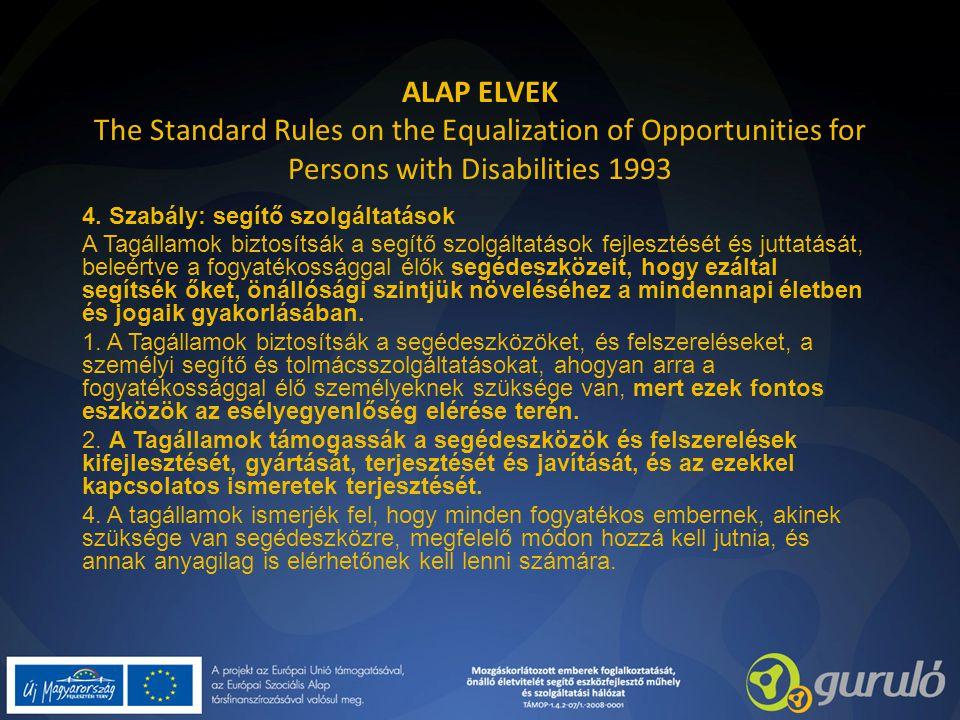ALAP ELVEK The Standard Rules on the Equalization of Opportunities for Persons with Disabilities 1993 4. Szabály: segítő szolgáltatások A Tagállamok b