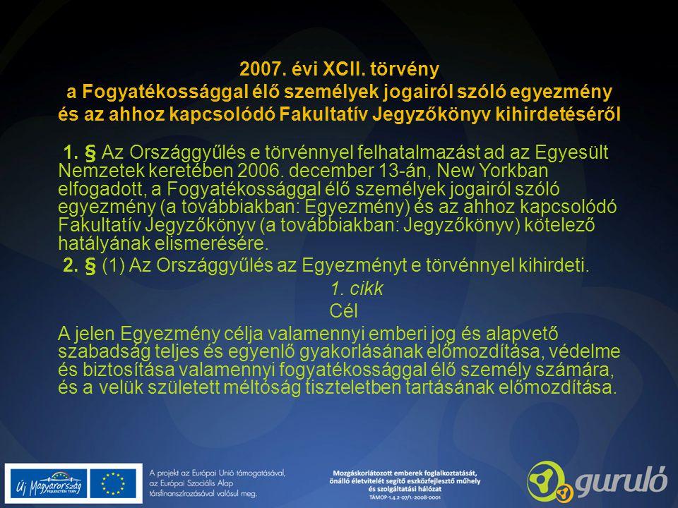 2007. évi XCII. törvény a Fogyatékossággal élő személyek jogairól szóló egyezmény és az ahhoz kapcsolódó Fakultatív Jegyzőkönyv kihirdetéséről 1. § Az