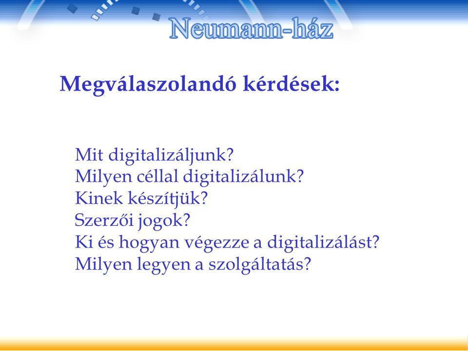 Megválaszolandó kérdések: Mit digitalizáljunk. Milyen céllal digitalizálunk.