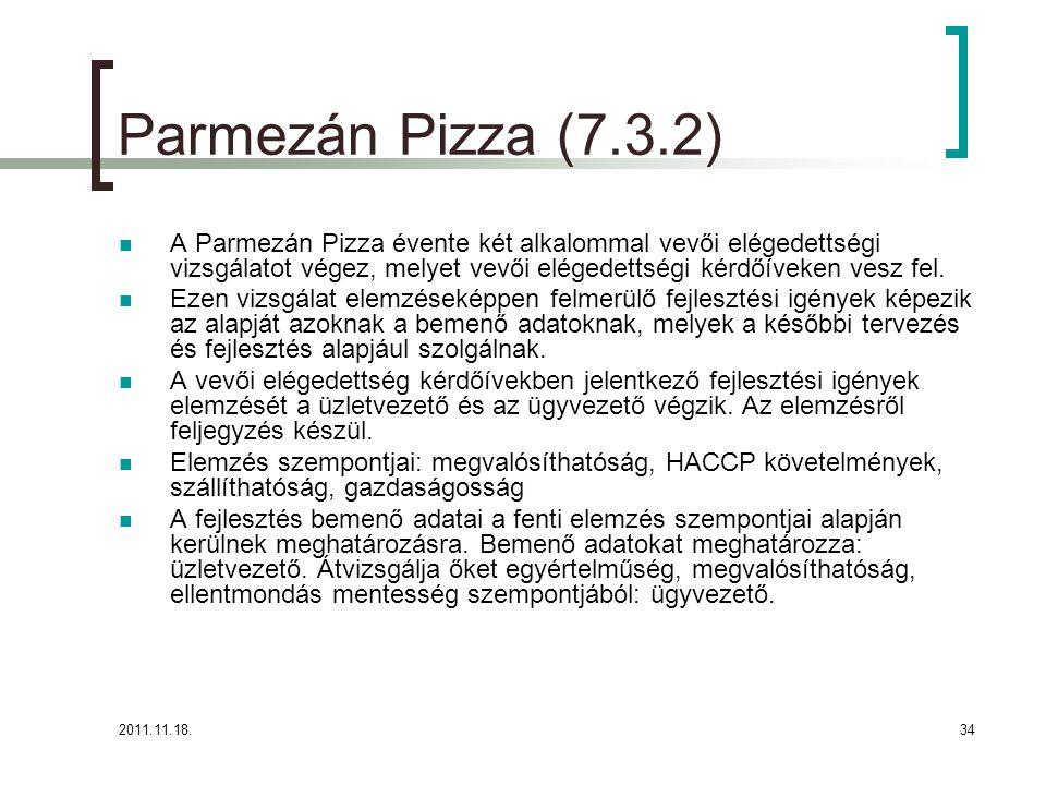 2011.11.18.34 Parmezán Pizza (7.3.2) A Parmezán Pizza évente két alkalommal vevői elégedettségi vizsgálatot végez, melyet vevői elégedettségi kérdőíveken vesz fel.