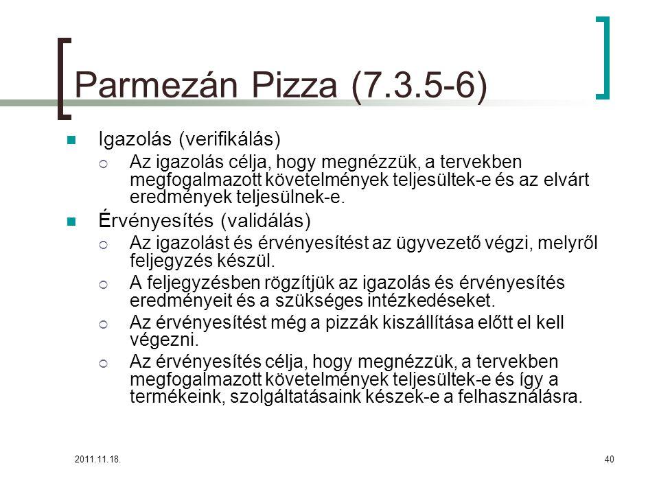 2011.11.18.40 Parmezán Pizza (7.3.5-6) Igazolás (verifikálás)  Az igazolás célja, hogy megnézzük, a tervekben megfogalmazott követelmények teljesültek-e és az elvárt eredmények teljesülnek-e.