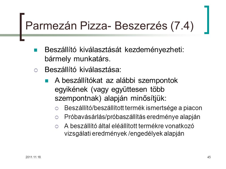 2011.11.18.45 Parmezán Pizza- Beszerzés (7.4) Beszállító kiválasztását kezdeményezheti: bármely munkatárs.