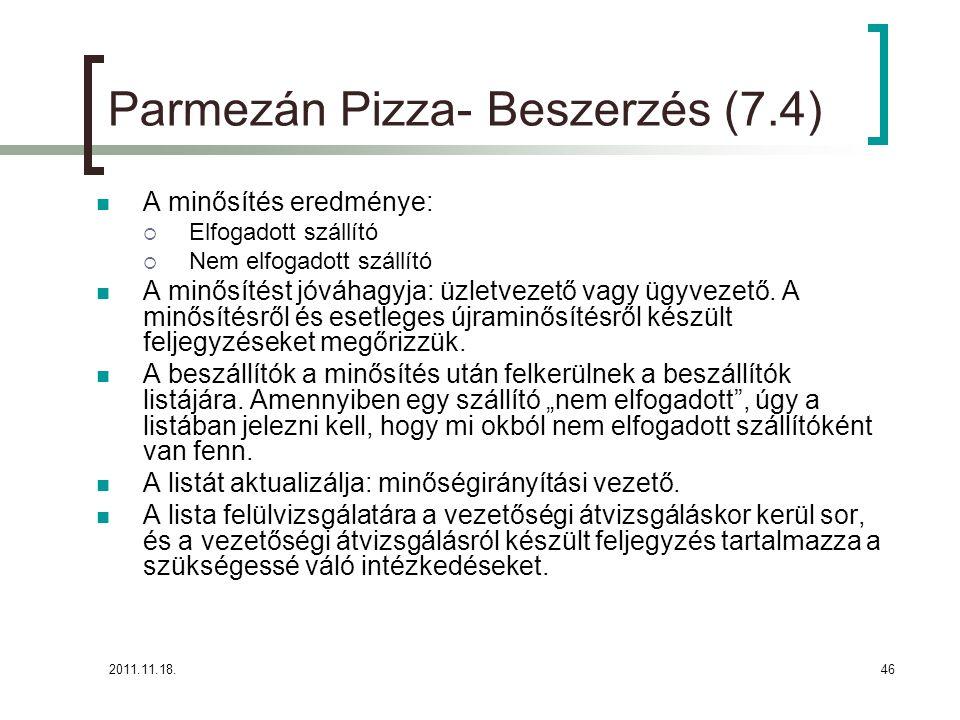 2011.11.18.46 Parmezán Pizza- Beszerzés (7.4) A minősítés eredménye:  Elfogadott szállító  Nem elfogadott szállító A minősítést jóváhagyja: üzletvezető vagy ügyvezető.