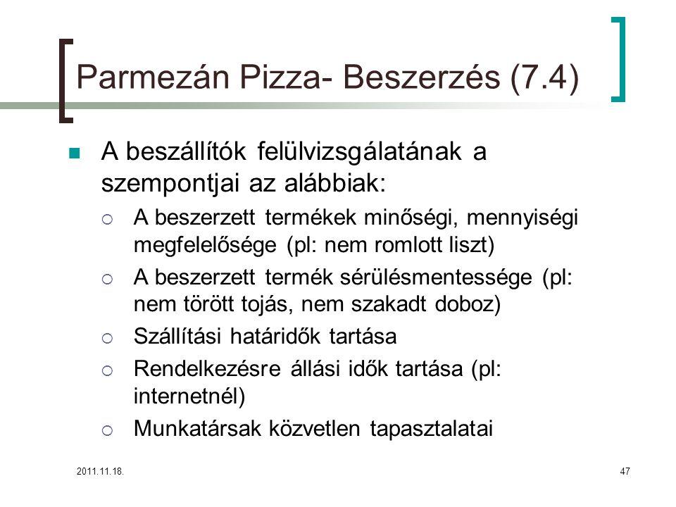 2011.11.18.47 Parmezán Pizza- Beszerzés (7.4) A beszállítók felülvizsgálatának a szempontjai az alábbiak:  A beszerzett termékek minőségi, mennyiségi megfelelősége (pl: nem romlott liszt)  A beszerzett termék sérülésmentessége (pl: nem törött tojás, nem szakadt doboz)  Szállítási határidők tartása  Rendelkezésre állási idők tartása (pl: internetnél)  Munkatársak közvetlen tapasztalatai