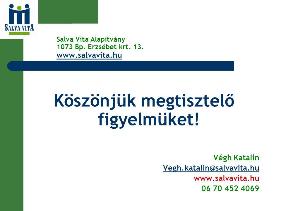 Salva Vita Alapítvány 1073 Bp. Erzsébet krt. 13. www.salvavita.hu www.salvavita.hu Köszönjük megtisztelő figyelmüket! Végh Katalin Vegh.katalin@salvav