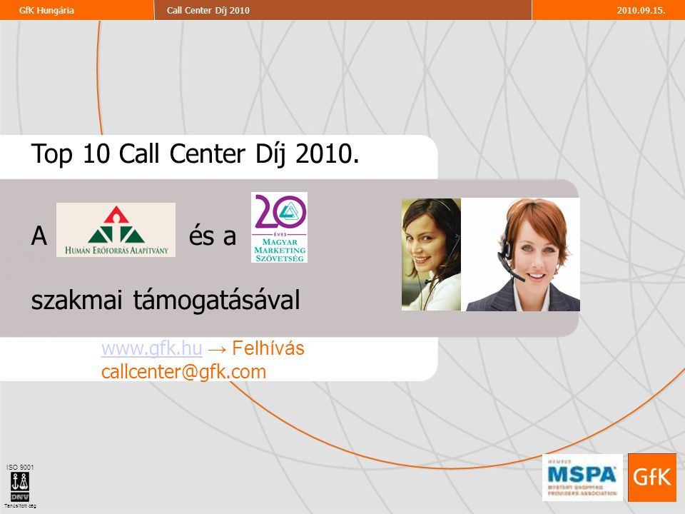 2010.09.15.Call Center Díj 2010GfK Hungária ISO 9001 Tanúsított cég www.gfk.huwww.gfk.hu → Felhívás callcenter@gfk.com Top 10 Call Center Díj 2010. A