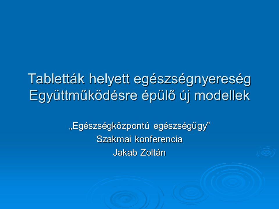 """Tabletták helyett egészségnyereség Együttműködésre épülő új modellek """"Egészségközpontú egészségügy Szakmai konferencia Jakab Zoltán"""