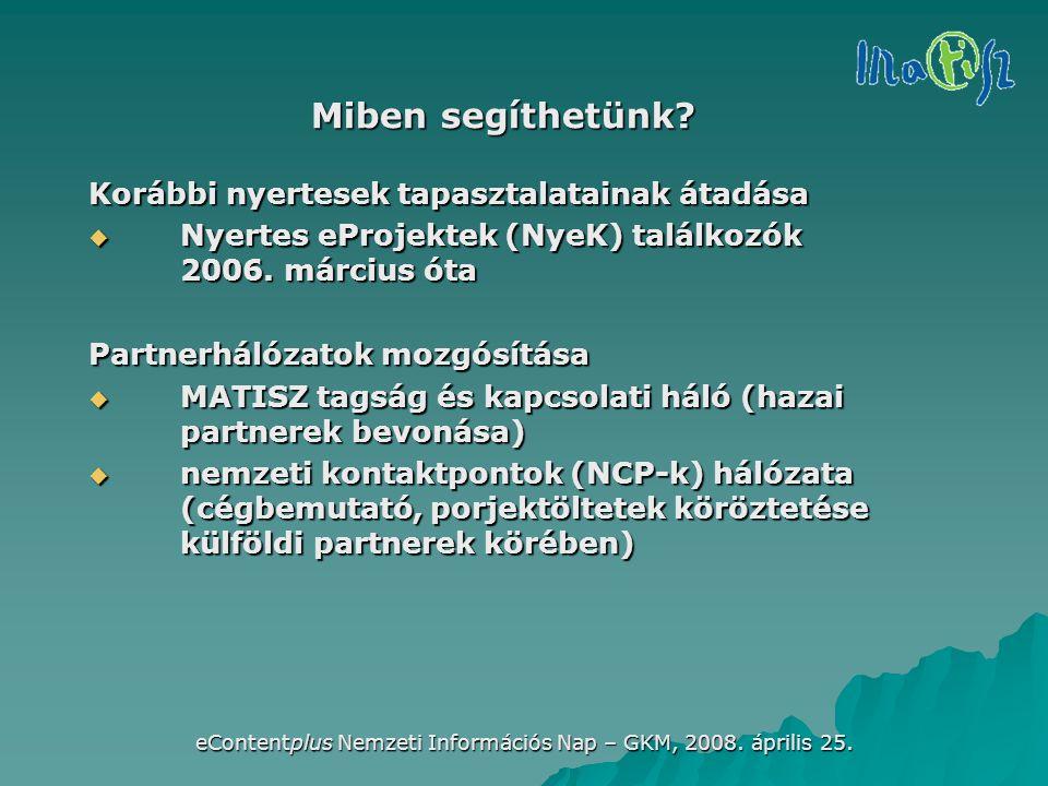 eContentplus Nemzeti Információs Nap – GKM, 2008. április 25. Miben segíthetünk? Korábbi nyertesek tapasztalatainak átadása  Nyertes eProjektek (NyeK