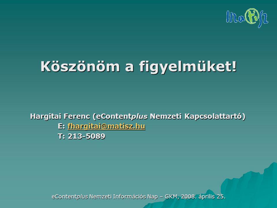 eContentplus Nemzeti Információs Nap – GKM, 2008. április 25. Hargitai Ferenc (eContentplus Nemzeti Kapcsolattartó) E: fhargitai@matisz.hu fhargitai@m