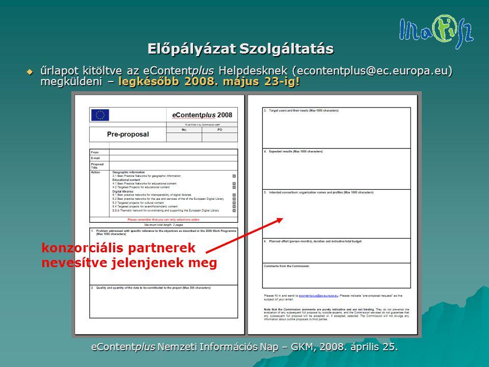 eContentplus Nemzeti Információs Nap – GKM, 2008. április 25. Előpályázat Szolgáltatás  űrlapot kitöltve az eContentplus Helpdesknek (econtentplus@ec