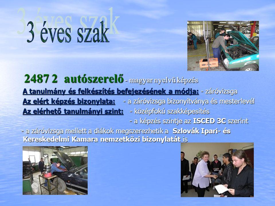 2487 2 autószerelő - magyar nyelvű képzés 2487 2 autószerelő - magyar nyelvű képzés A tanulmány és felkészítés befejezésének a módja: - záróvizsga A t