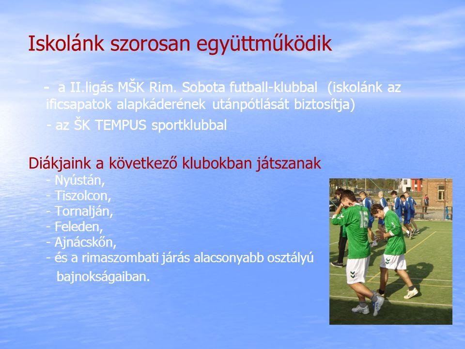 Iskolánk szorosan együttműködik - a II.ligás MŠK Rim. Sobota futball-klubbal (iskolánk az ificsapatok alapkáderének utánpótlását biztosítja) - az ŠK T