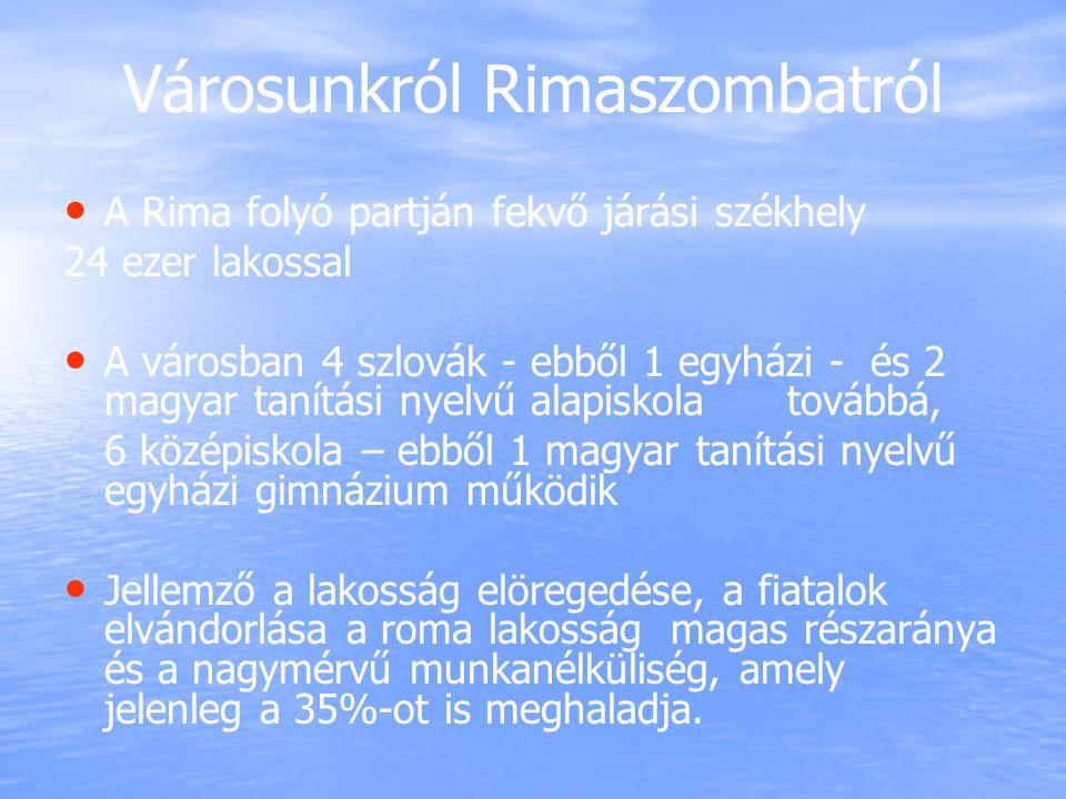 Városunkról Rimaszombatról A Rima folyó partján fekvő járási székhely 24 ezer lakossal A városban 4 szlovák - ebből 1 egyházi - és 2 magyar tanítási n