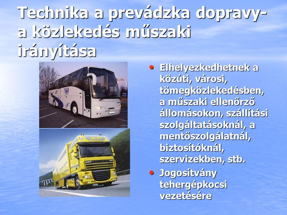 Technika a prevádzka dopravy- a közlekedés műszaki irányítása Elhelyezkedhetnek a közúti, városi, tömegközlekedésben, a műszaki ellenőrző állomásokon,