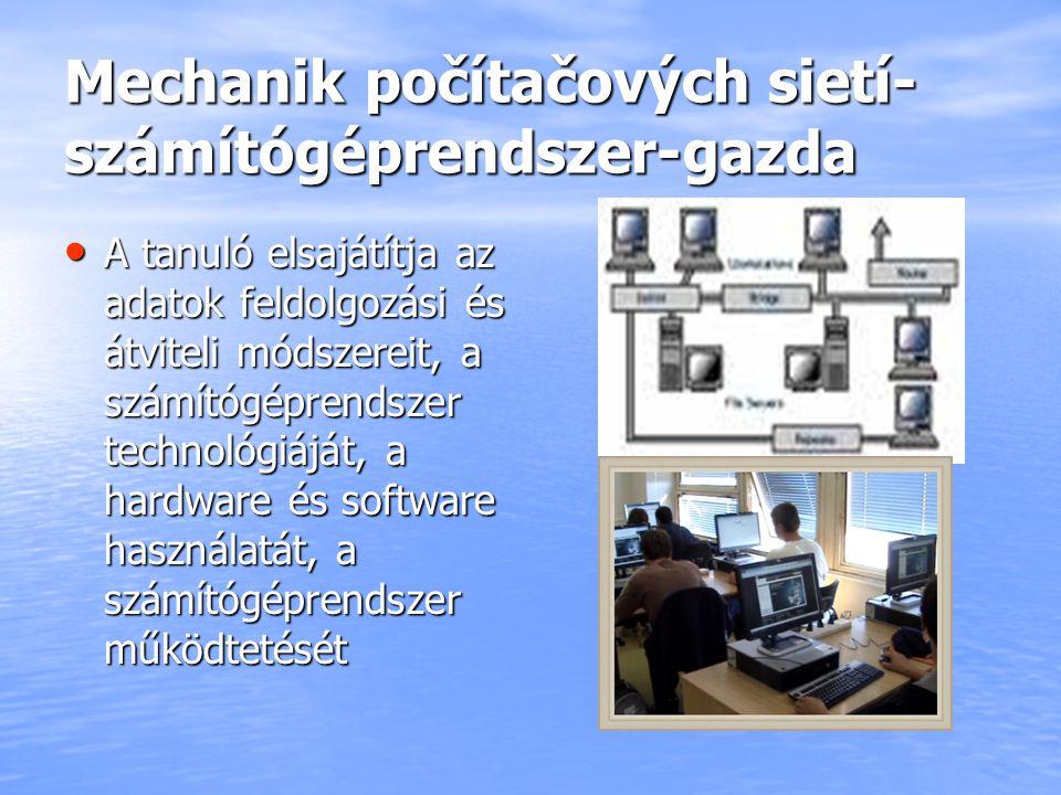 Mechanik počítačových sietí- számítógéprendszer-gazda A tanuló elsajátítja az adatok feldolgozási és átviteli módszereit, a számítógéprendszer technol