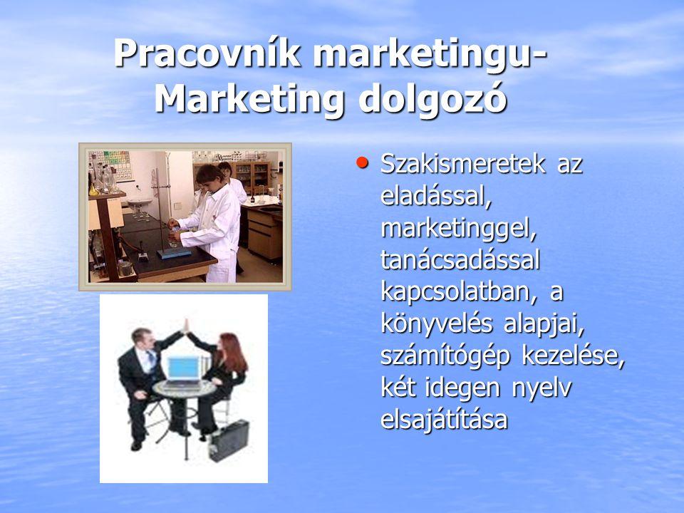 Pracovník marketingu- Marketing dolgozó Pracovník marketingu- Marketing dolgozó Szakismeretek az eladással, marketinggel, tanácsadással kapcsolatban,