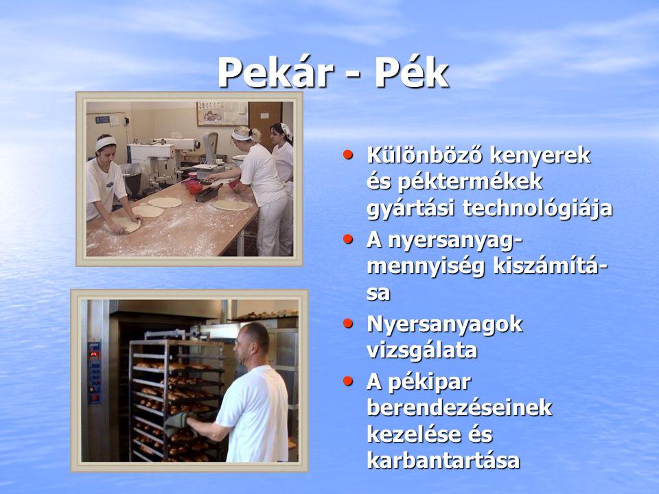 Pekár - Pék Különböző kenyerek és péktermékek gyártási technológiája A nyersanyag- mennyiség kiszámítá- sa Nyersanyagok vizsgálata A pékipar berendezé