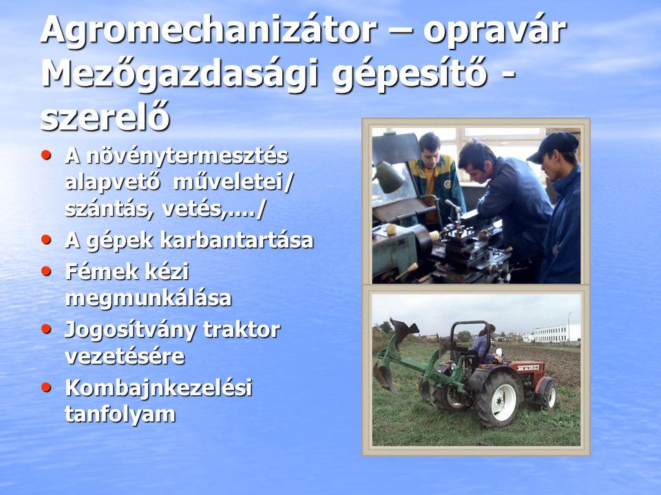 Agromechanizátor – opravár Mezőgazdasági gépesítő - szerelő A növénytermesztés alapvető műveletei/ szántás, vetés,..../ A növénytermesztés alapvető mű