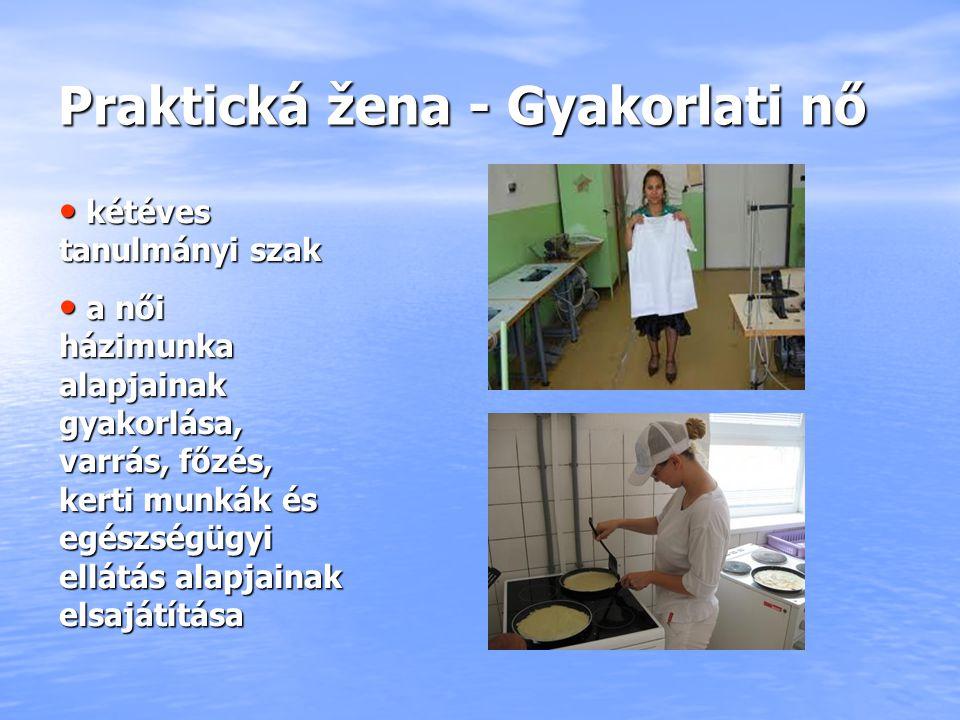 Praktická žena - Gyakorlati nő kétéves tanulmányi szak kétéves tanulmányi szak a női házimunka alapjainak gyakorlása, varrás, főzés, kerti munkák és e