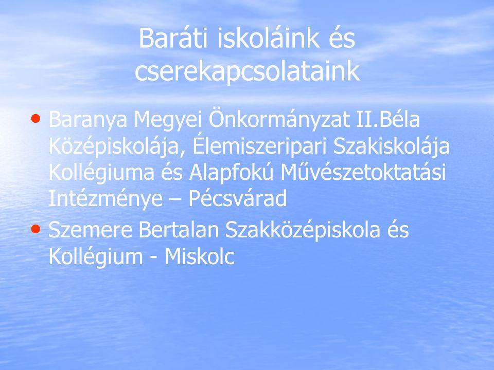 Baráti iskoláink és cserekapcsolataink Baranya Megyei Önkormányzat II.Béla Középiskolája, Élemiszeripari Szakiskolája Kollégiuma és Alapfokú Művészeto