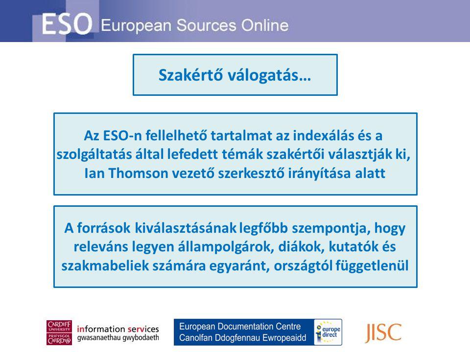 Szakértő válogatás… Az ESO-n fellelhető tartalmat az indexálás és a szolgáltatás által lefedett témák szakértői választják ki, Ian Thomson vezető szerkesztő irányítása alatt A források kiválasztásának legfőbb szempontja, hogy releváns legyen állampolgárok, diákok, kutatók és szakmabeliek számára egyaránt, országtól függetlenül