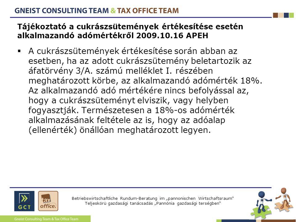 """Betriebswirtschaftliche Rundum-Beratung im """"pannonischen Wirtschaftsraum Teljeskörü gazdasági tanácsadás """"Pannónia gazdasági terségben Tájékoztató a cukrászsütemények értékesítése esetén alkalmazandó adómértékről 2009.10.16 APEH  A cukrászsütemények értékesítése során abban az esetben, ha az adott cukrászsütemény beletartozik az áfatörvény 3/A."""