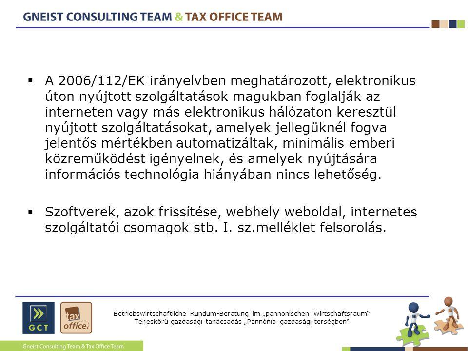 """Betriebswirtschaftliche Rundum-Beratung im """"pannonischen Wirtschaftsraum Teljeskörü gazdasági tanácsadás """"Pannónia gazdasági terségben  A 2006/112/EK irányelvben meghatározott, elektronikus úton nyújtott szolgáltatások magukban foglalják az interneten vagy más elektronikus hálózaton keresztül nyújtott szolgáltatásokat, amelyek jellegüknél fogva jelentős mértékben automatizáltak, minimális emberi közreműködést igényelnek, és amelyek nyújtására információs technológia hiányában nincs lehetőség."""