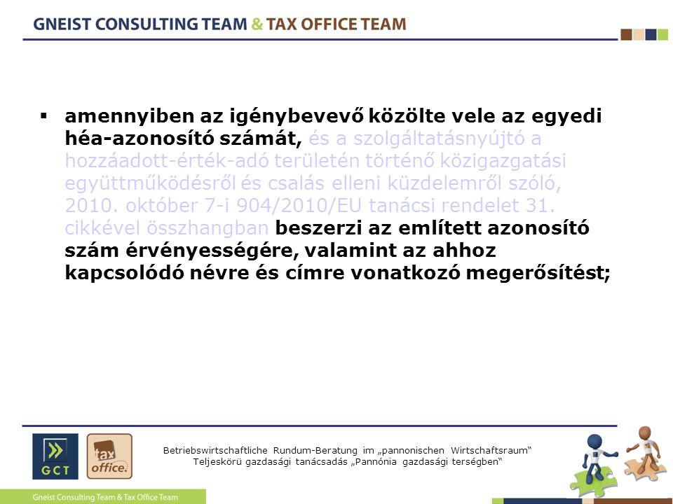 """Betriebswirtschaftliche Rundum-Beratung im """"pannonischen Wirtschaftsraum Teljeskörü gazdasági tanácsadás """"Pannónia gazdasági terségben  amennyiben az igénybevevő közölte vele az egyedi héa-azonosító számát, és a szolgáltatásnyújtó a hozzáadott-érték-adó területén történő közigazgatási együttműködésről és csalás elleni küzdelemről szóló, 2010."""