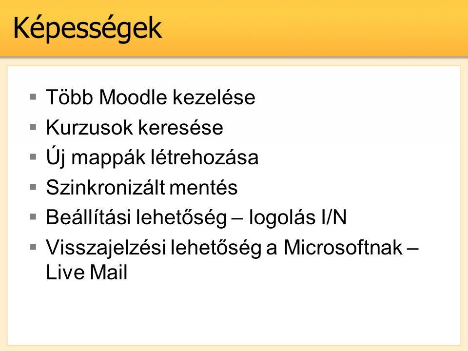 Képességek  Több Moodle kezelése  Kurzusok keresése  Új mappák létrehozása  Szinkronizált mentés  Beállítási lehetőség – logolás I/N  Visszajelz