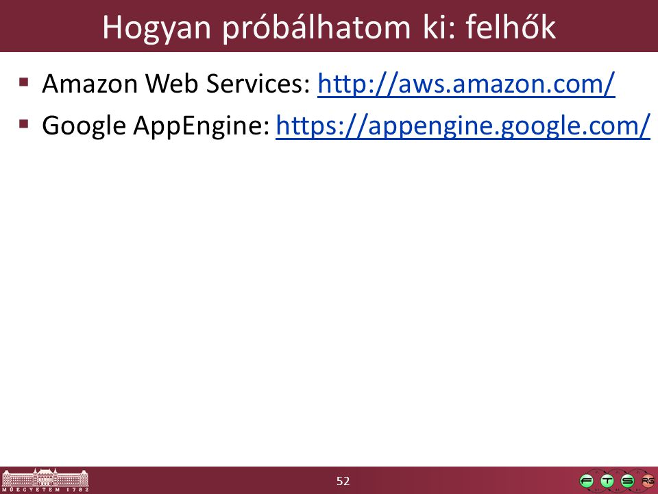 52 Hogyan próbálhatom ki: felhők  Amazon Web Services: http://aws.amazon.com/http://aws.amazon.com/  Google AppEngine: https://appengine.google.com/https://appengine.google.com/