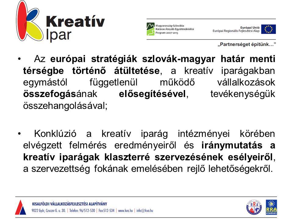 Az európai stratégiák szlovák-magyar határ menti térségbe történő átültetése, a kreatív iparágakban egymástól függetlenül működő vállalkozások összefogásának elősegítésével, tevékenységük összehangolásával; Konklúzió a kreatív iparág intézményei körében elvégzett felmérés eredményeiről és iránymutatás a kreatív iparágak klaszterré szervezésének esélyeiről, a szervezettség fokának emelésében rejlő lehetőségekről.