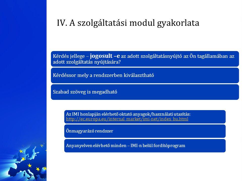 IV. A szolgáltatási modul gyakorlata Az IMI honlapján elérhető oktató anyagok/használati utasítás: http://ec.europa.eu/internal_market/imi-net/index_h