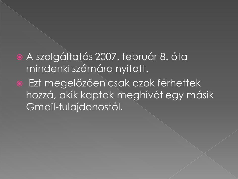  A szolgáltatás 2007. február 8. óta mindenki számára nyitott.