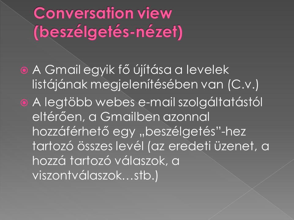 """ A Gmail egyik fő újítása a levelek listájának megjelenítésében van (C.v.)  A legtöbb webes e-mail szolgáltatástól eltérően, a Gmailben azonnal hozzáférhető egy """"beszélgetés -hez tartozó összes levél (az eredeti üzenet, a hozzá tartozó válaszok, a viszontválaszok…stb.)"""