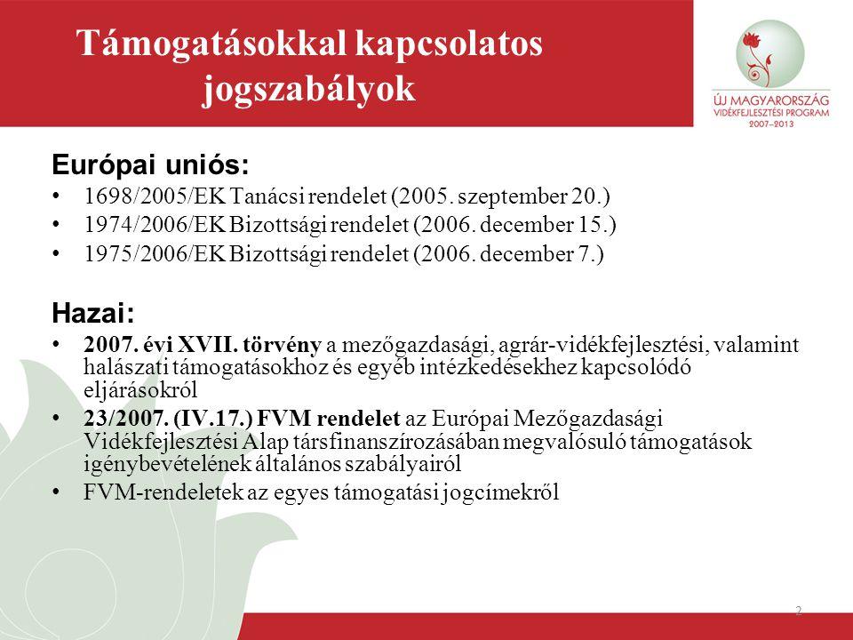 2 Támogatásokkal kapcsolatos jogszabályok Európai uniós: 1698/2005/EK Tanácsi rendelet (2005. szeptember 20.) 1974/2006/EK Bizottsági rendelet (2006.