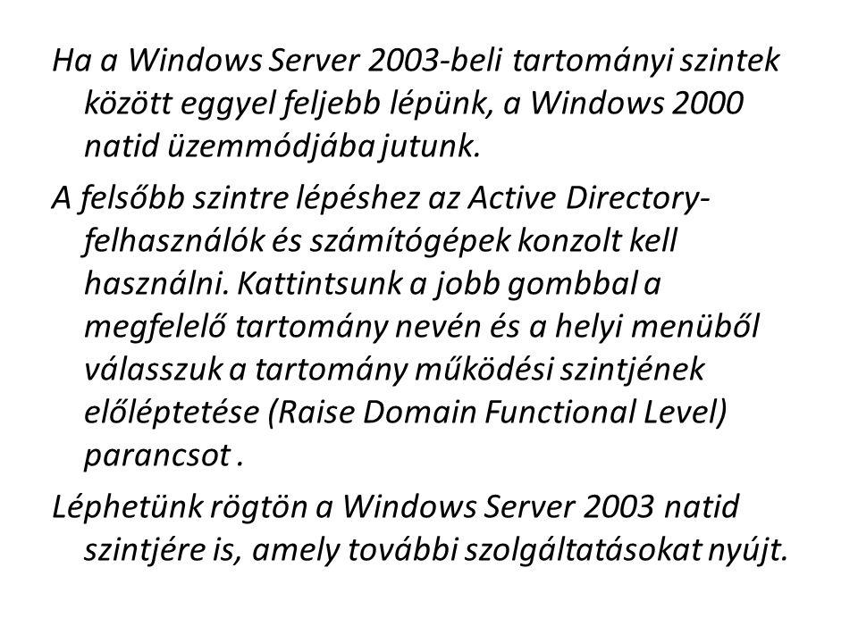 Ha a Windows Server 2003-beli tartományi szintek között eggyel feljebb lépünk, a Windows 2000 natid üzemmódjába jutunk. A felsőbb szintre lépéshez az