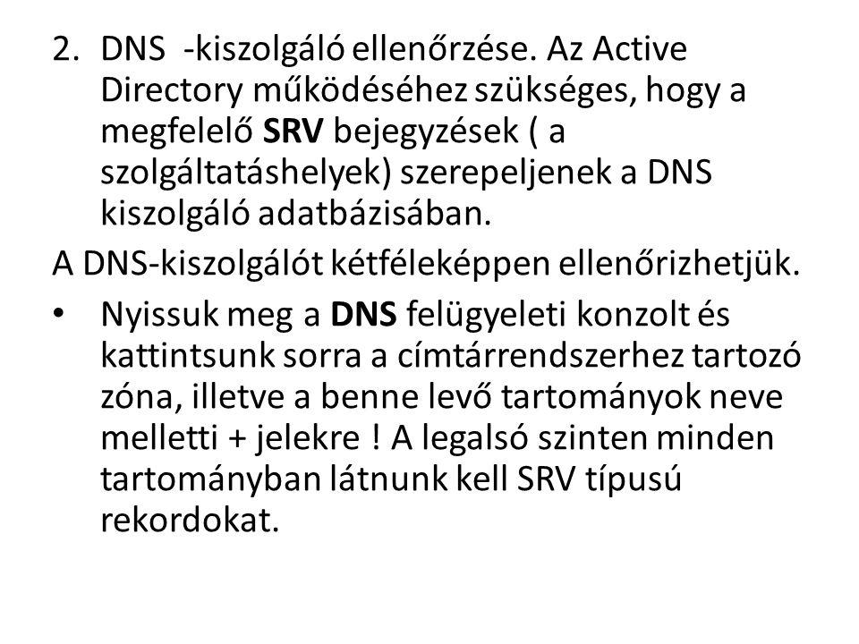 2.DNS -kiszolgáló ellenőrzése. Az Active Directory működéséhez szükséges, hogy a megfelelő SRV bejegyzések ( a szolgáltatáshelyek) szerepeljenek a DNS