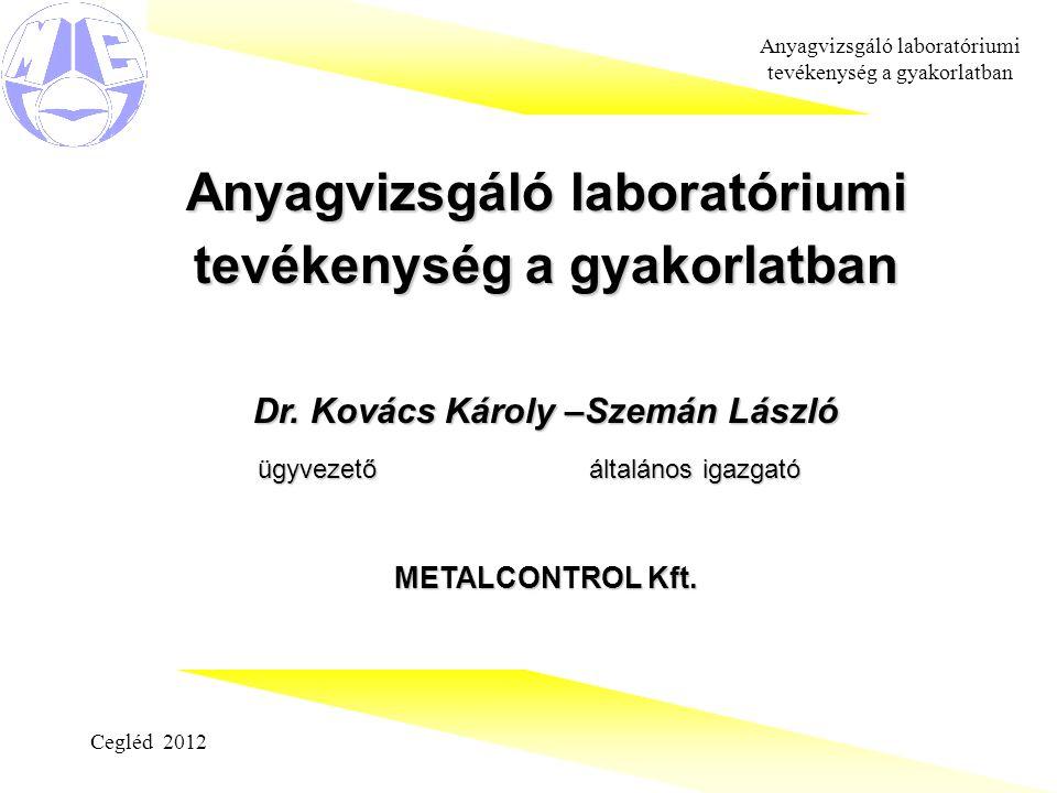 Cegléd 2012 Anyagvizsgáló laboratóriumi tevékenység a gyakorlatban Dr.
