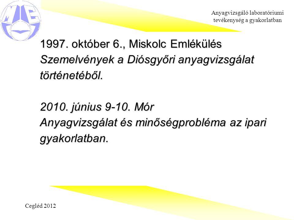 Cegléd 2012 Anyagvizsgáló laboratóriumi tevékenység a gyakorlatban 1997.