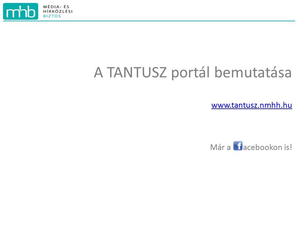 A TANTUSZ portál bemutatása www.tantusz.nmhh.hu Már a acebookon is!