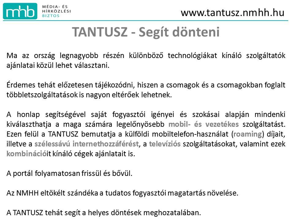 www.tantusz.nmhh.hu TANTUSZ - Segít dönteni Ma az ország legnagyobb részén különböző technológiákat kínáló szolgáltatók ajánlatai közül lehet választani.