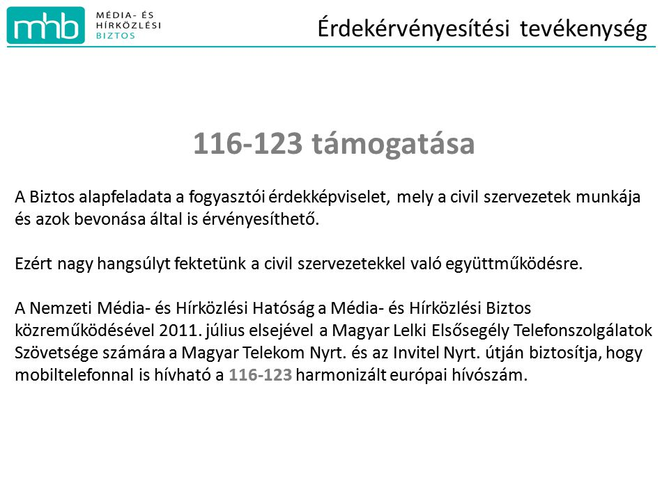 116-123 támogatása A Biztos alapfeladata a fogyasztói érdekképviselet, mely a civil szervezetek munkája és azok bevonása által is érvényesíthető.