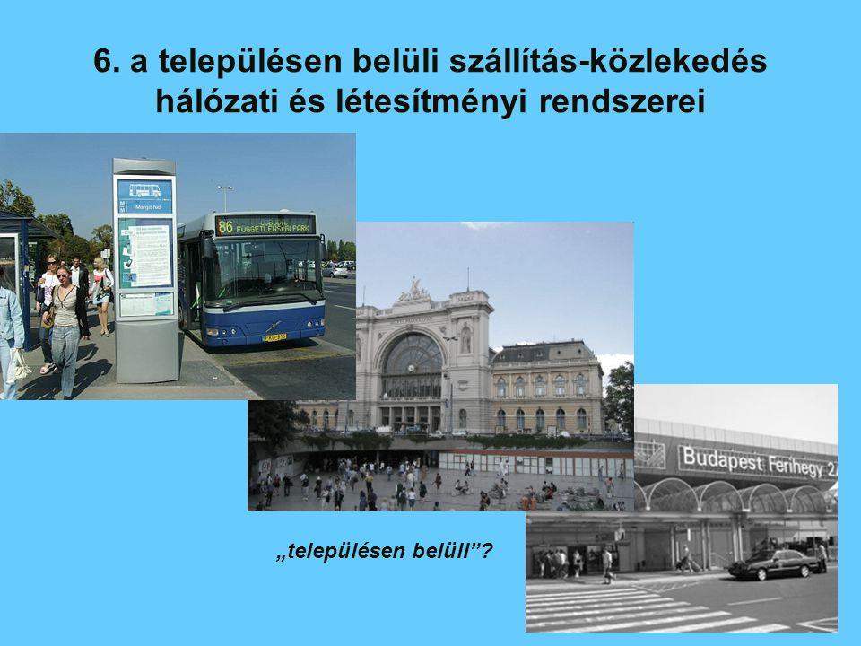 """6. a településen belüli szállítás-közlekedés hálózati és létesítményi rendszerei """"településen belüli""""?"""