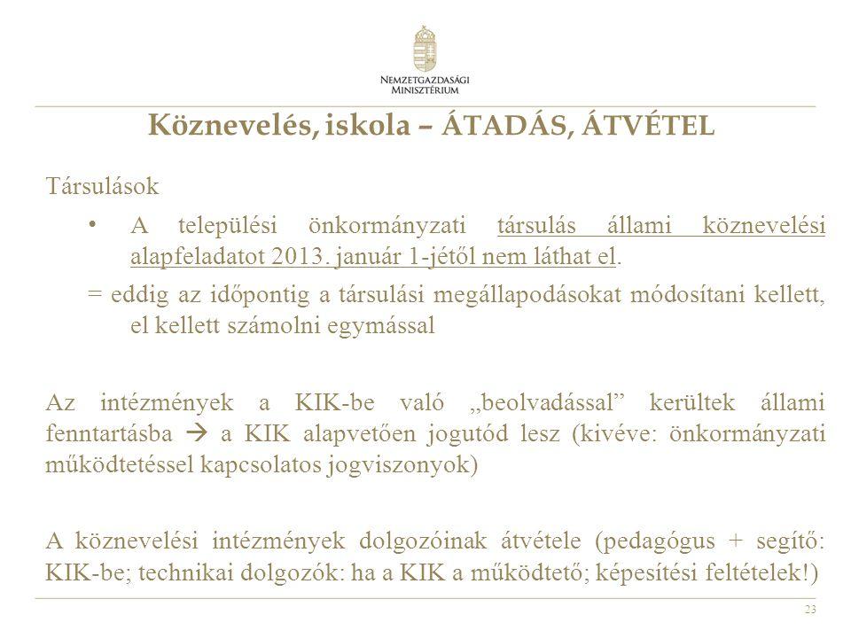 23 Köznevelés, iskola – ÁTADÁS, ÁTVÉTEL Társulások A települési önkormányzati társulás állami köznevelési alapfeladatot 2013. január 1-jétől nem látha