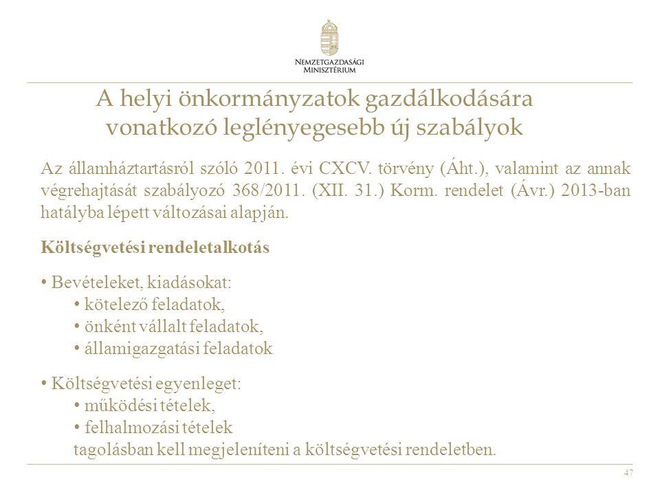 47 A helyi önkormányzatok gazdálkodására vonatkozó leglényegesebb új szabályok Az államháztartásról szóló 2011. évi CXCV. törvény (Áht.), valamint az